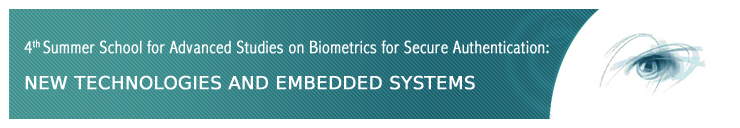 4th Summer School for Advanced Studies on Biometrics for Secure Authentication: NEW TECHNOLOGIES AND EMBEDDED SYSTEMS