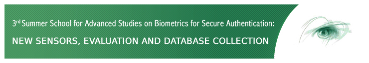 3rd Summer School for Advanced Studies on Biometrics for Secure Authentication: NEW SENSORS, EVALUATION AND DATABASE COLLECTION