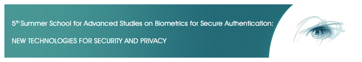 5th Int.l Summer School for Advanced Studies on Biometrics for Secure Authentication: NEW TECHNOLOGIES FOR SECURITY AND PRIVACY