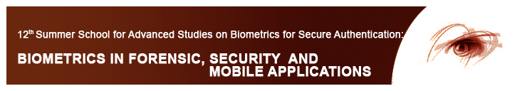 12th IAPR/IEEE Int.l Summer School for Advanced Studies on Biometrics for Secure Authentication: Biometrics in Forensic, Security and Mobile Applications width=