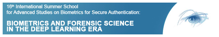 16th IAPR/IEEE Int.l Summer School for Advanced Studies on Biometrics for Secure Authentication: Biometrics and Forensic Science in the Deep Learning Era