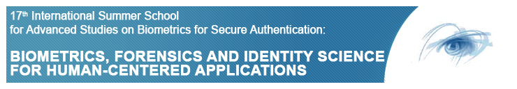 17th IAPR/IEEE Int.l Summer School for Advanced Studies on Biometrics for Secure Authentication: BIOMETRICS, FORENSICS AND IDENTITY SCIENCE FOR HUMAN-CENTERED APPLICATIONS