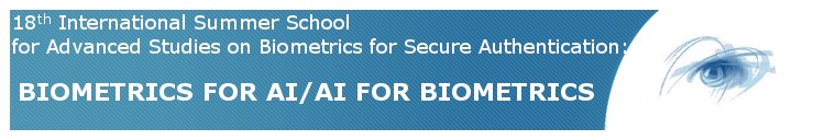 18th IAPR/IEEE Int.l Summer School for Advanced Studies on Biometrics for Secure Authentication: BIOMETRICS FOR AI/AI FOR BIOMETRICS